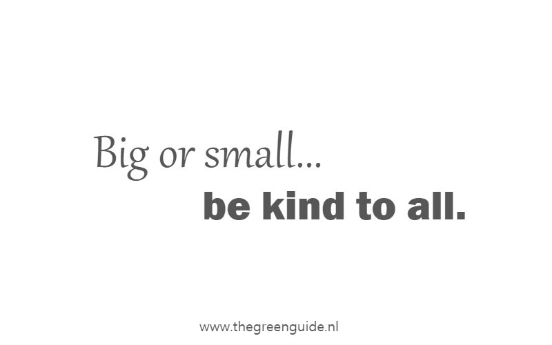 Big or small, be kind to all
