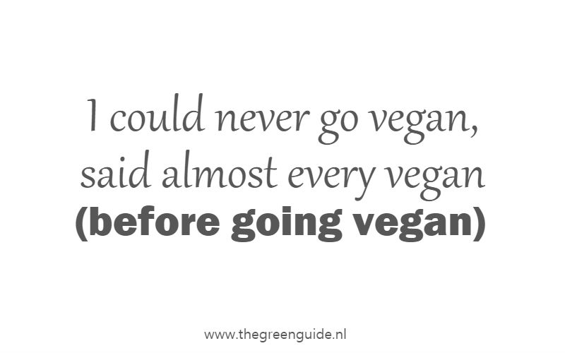 I could never go vegan, said almost every vegan (before going vegan)