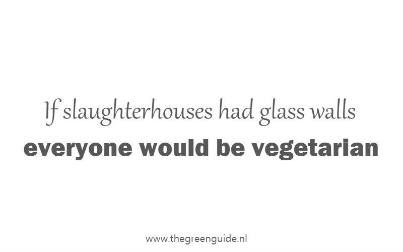 If slaughterhouses had glass walls, everyone would be vegetarian